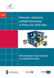 Kierunki i założenia polityki klastrowej w Polsce do 2020 roku. Rekomendacje Grupy roboczej ds. polityki klastrowej